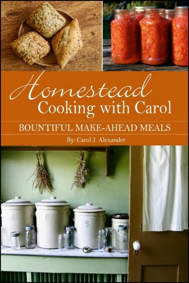 Homestead Cooking with Carol – Bountiful Make Ahead Meals