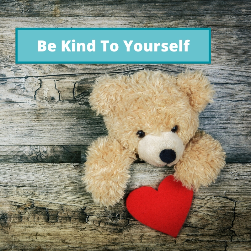 Be Kind To Yourself - Hints and Tips to Help