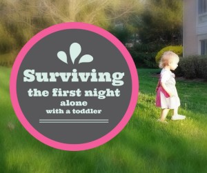 Surviving the First Night Alone with a Toddler