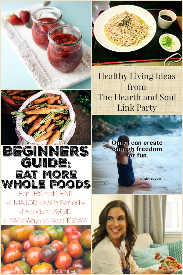 Healthy Living Ideas from The Hearth and Soul Link Party where we welcome posts about anything that feeds your soul