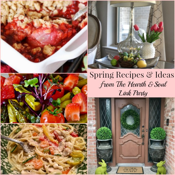Spring Recipes and Ideas from The Hearth and Soul Link Party where we invite you to share blog posts about anything that feeds your soul