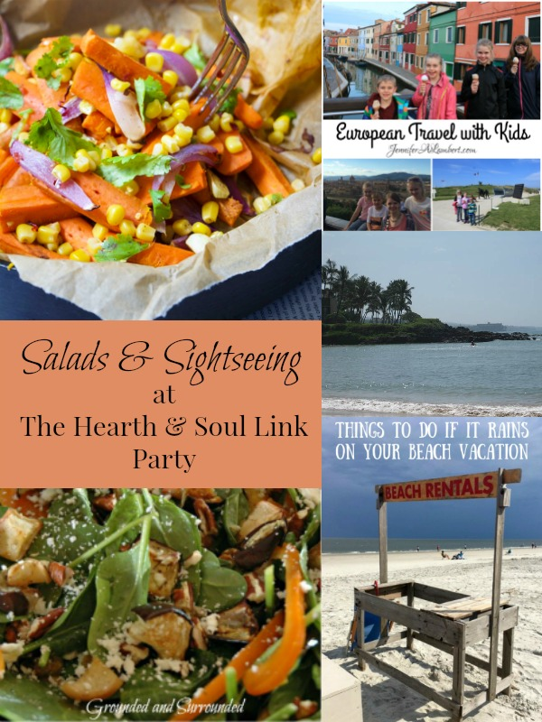 Salads and Sightseeing at the Hearth and Soul Link Party where we welcome you to share blog posts about anything that feeds your soul