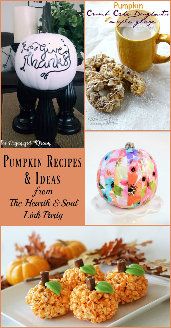 The Hearth and Soul Link Party where we welcome you to share blog posts about anything that feeds the soul. This week we are featuring pumpkin recipes and ideas.
