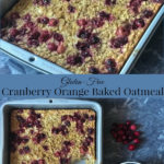 Gluten Free Cranberry Orange Baked Oatmeal recipe
