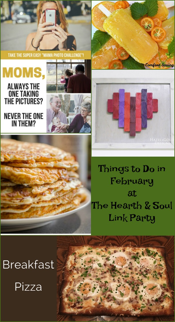 The Hearth and Soul Link Party where blog posts about anything to feed the soul are welcome - featuring Things to Do in February