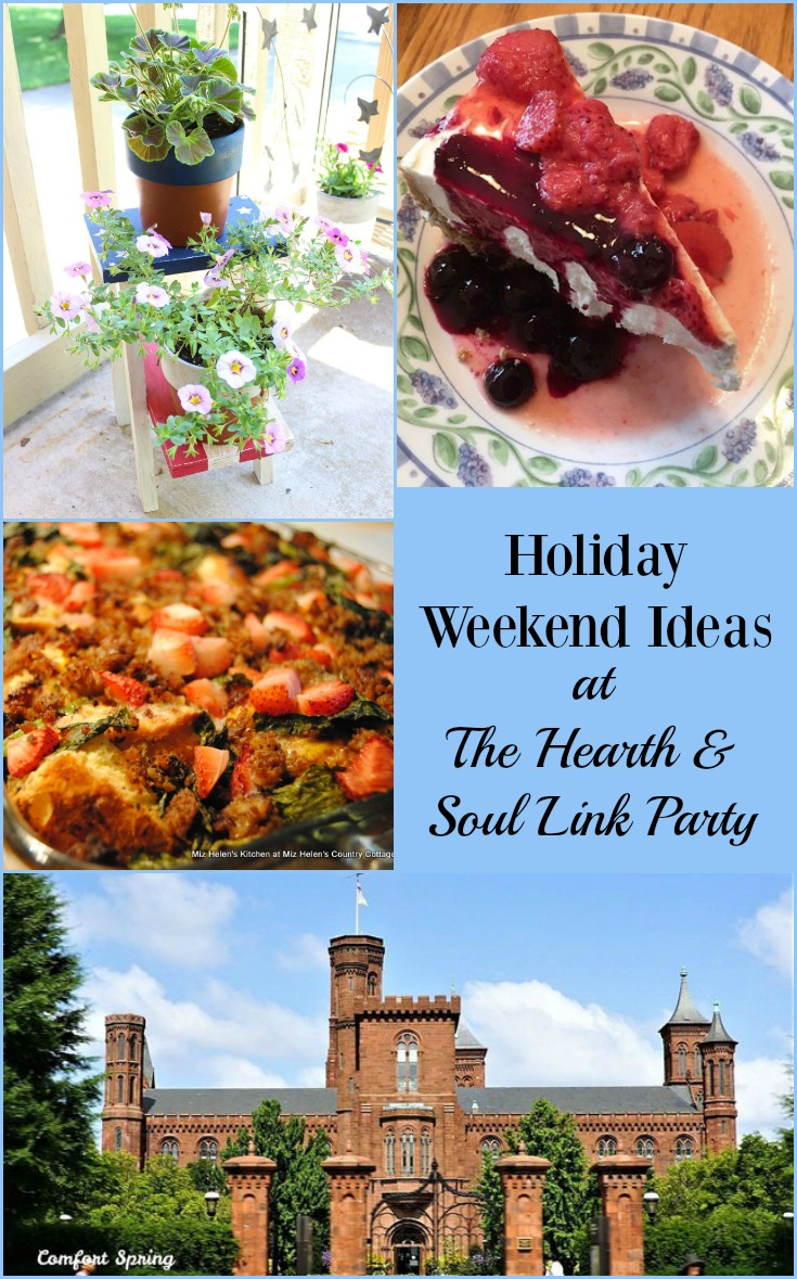 There are Holiday Weekend Ideas and inspiration galore at this week's Hearth and Soul Link Party. Whether it's Memorial Day, Victoria Day or the May Bank Holiday you are marking, there's tons of inspiration to help you enjoy the weekend even more.