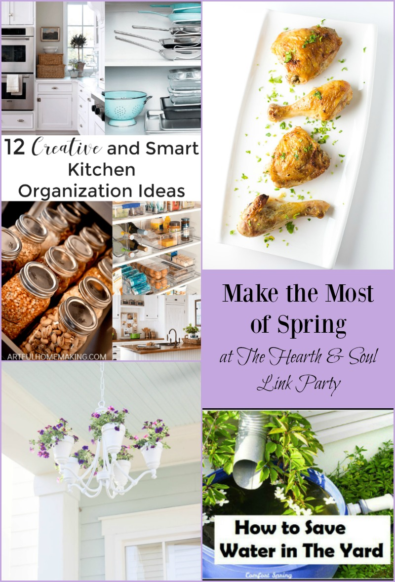 Make The Most of Spring at this week's Hearth & Soul Link Party. Join us, be inspired, and share your blog posts about anything that feeds the soul.
