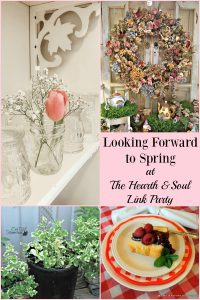 This week's Hearth and Soul Link Party is all about looking forward to spring and getting ready for this lovely season! Join us and share blog posts about anything that feeds the soul.