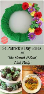 We have lots of St Patrick's Day Ideas here at The Hearth & Soul Link Party! It's time to celebrate & be inspired by ideas & recipes to feed your soul!