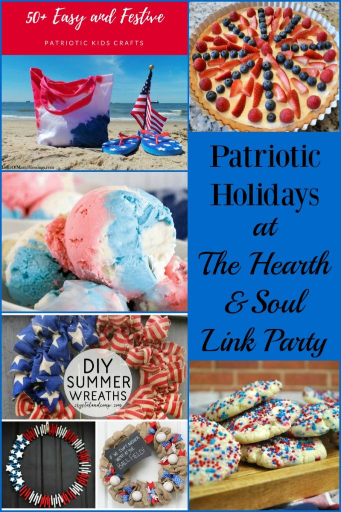 With Canada Day and the 4th of July, we are celebrating patriotic holidays at this week's Hearth and Soul Link Party. Come and share your blog posts!