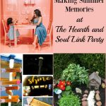 Now is a great opportunity for making summer memories with family & friends. The Hearth & Soul Link Party has ideas and inspiration to help you make the most of this lovely season!