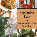 Don't miss September Days at the Hearth and Soul Link Party. We've got crafts, ideas, recipes and more to help you make the most of a special month and the days of fall to come.