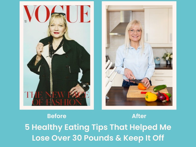5 Healthy Eating Tips That Helped Me Lose Over 30 Pounds