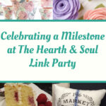 Celebrating a Milestone at The Hearth & Soul Link Party - featured posts