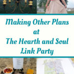 Making Other Plans Featured Posts at The Hearth and Soul Link Party