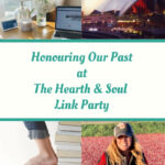 Honouring Our Past at The Hearth and Soul Link Party featured posts