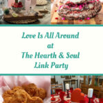 Love is all around featured posts at the Hearth and Soul Link Party