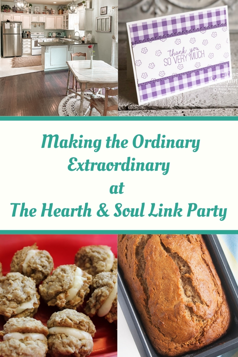The Hearth and Soul Link Party Making the Ordinary Extraordinary featured posts