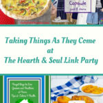 Featured posts at this week's Hearth and Soul Link Party we are taking things as they come, with inspiration to help you enjoy every day to the full.