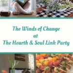 winds of change are definitely blowing at the Hearth and Soul Link Party! Please join us for everyday inspiration and to share blog posts about anything that feeds the soul.
