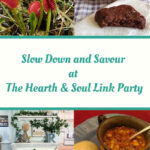Featured posts - Slow down and savour the little things to enhance your daily round with ideas and inspiration from The Hearth and SouL Link Party